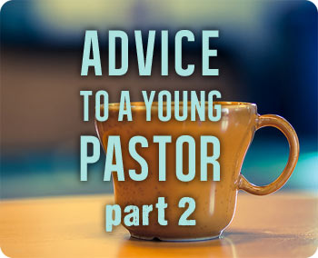 Advice to a Young Pastor, part 2