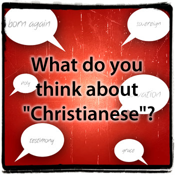 "What do you think of ""Christianese""?"