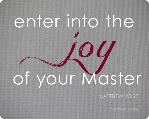 Enter into the joy of your Master (Matthew 25:23) // God's happiness