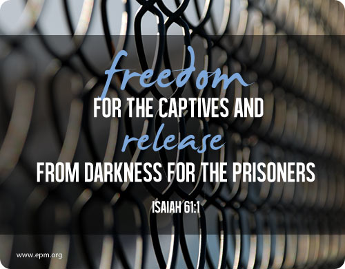 freedom for the captives and release from darkness for the prisoners (Isaiah 61:1)