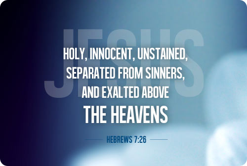 "Did Jesus have a sin nature? // Jesus is ""holy, innocent, unstained, separated from sinners, and exalted above the heavens"" (Hebrews 7:26)."