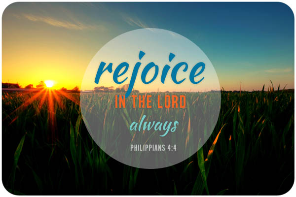 """Rejoice in the Lord always"" (Philippians 4:4)."