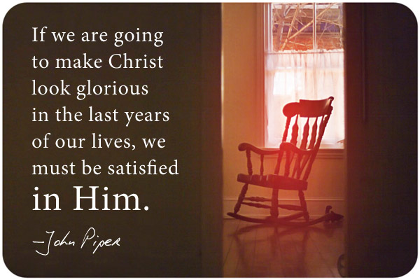 If we are going to make Christ look glorious in the last years of our lives, we must be satisfied in him. - John Piper
