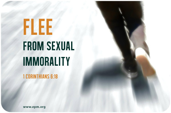 """Flee from sexual immorality"" (1 Corinthians 6:18)."