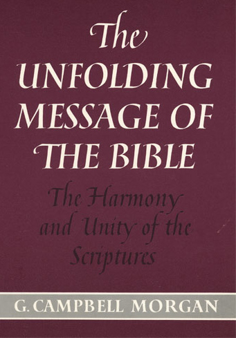 The Unfolding Message of the Bible by C. Campbell Morgan